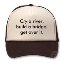 cry_a_river_build_a_bridge_get_over_it_hat-p148698704548132176q02g_400